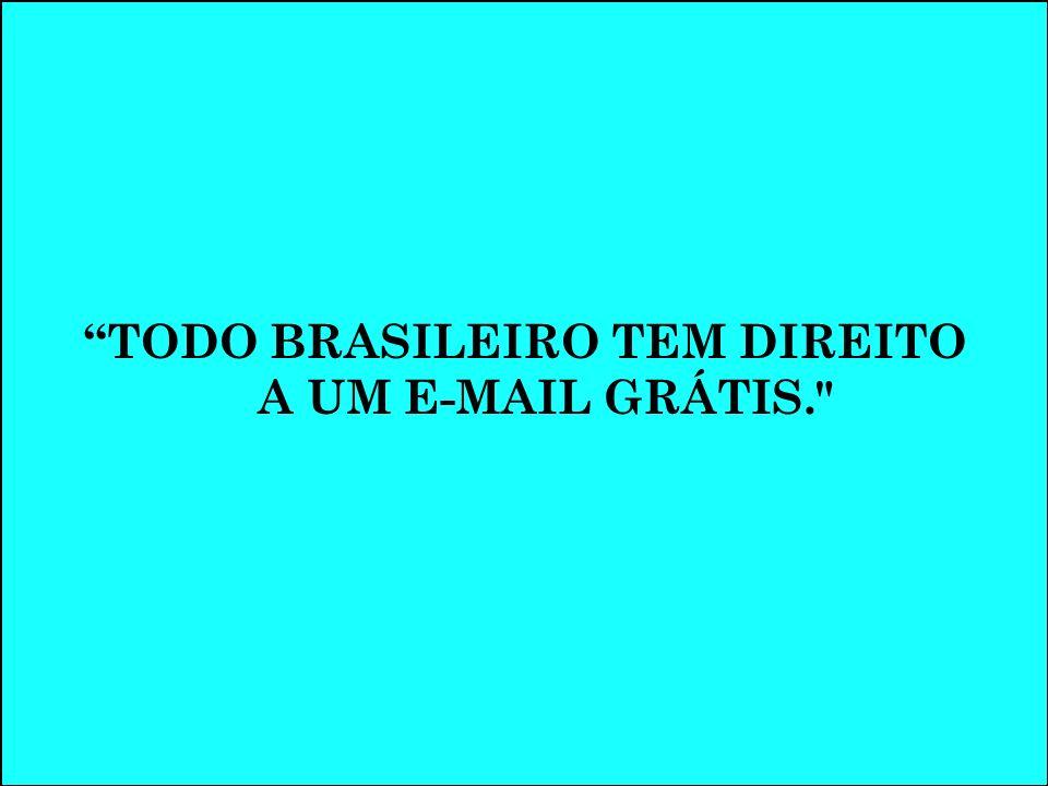 TODO BRASILEIRO TEM DIREITO A UM E-MAIL GRÁTIS.