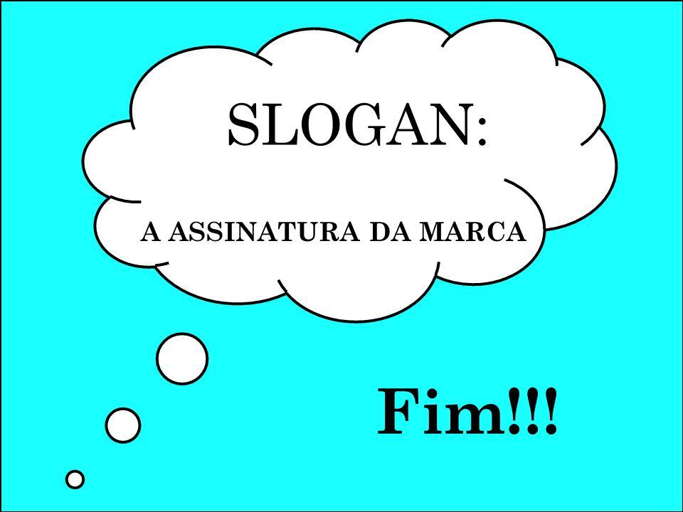 SLOGAN: A ASSINATURA DA MARCA Fim!!!