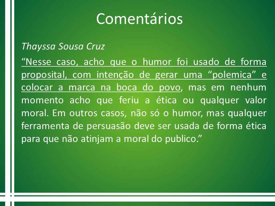 Comentários Thayssa Sousa Cruz Nesse caso, acho que o humor foi usado de forma proposital, com intenção de gerar uma polemica e colocar a marca na boc