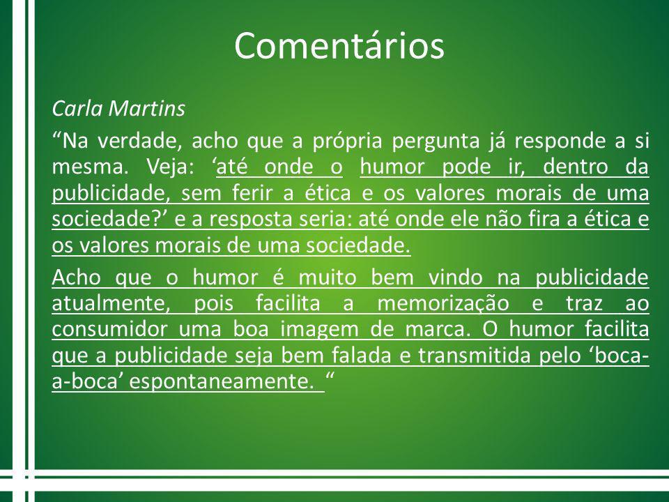 Comentários Carla Martins Na verdade, acho que a própria pergunta já responde a si mesma. Veja: até onde o humor pode ir, dentro da publicidade, sem f