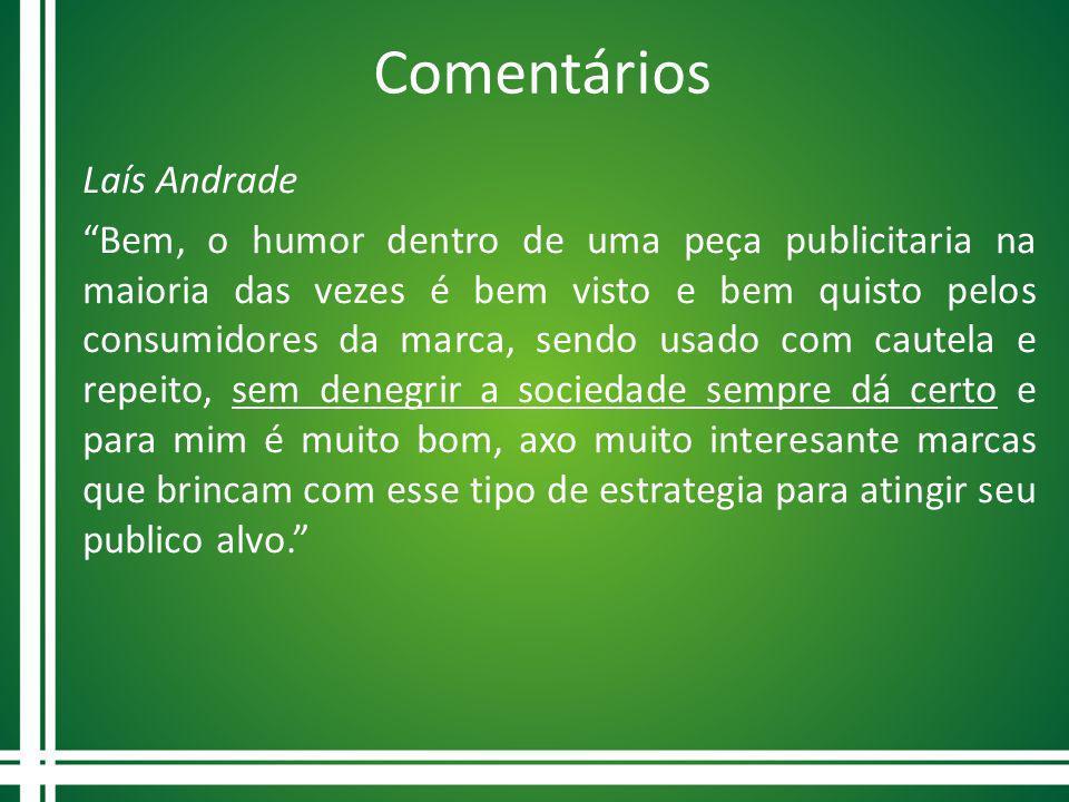 Comentários Laís Andrade Bem, o humor dentro de uma peça publicitaria na maioria das vezes é bem visto e bem quisto pelos consumidores da marca, sendo