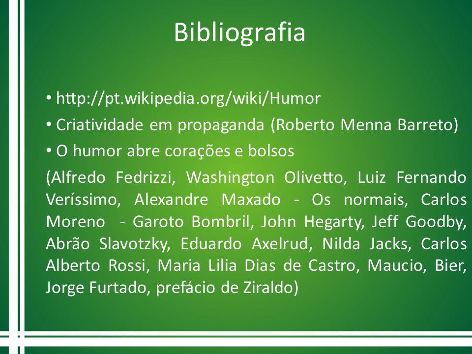 Bibliografia http://pt.wikipedia.org/wiki/Humor Criatividade em propaganda (Roberto Menna Barreto) O humor abre corações e bolsos (Alfredo Fedrizzi, W