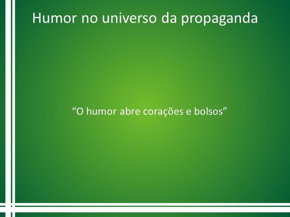 Humor no universo da propaganda Na publicidade, o humor é muito bom para prender a atenção das pessoas é fato, mas e isso sempre funciona.