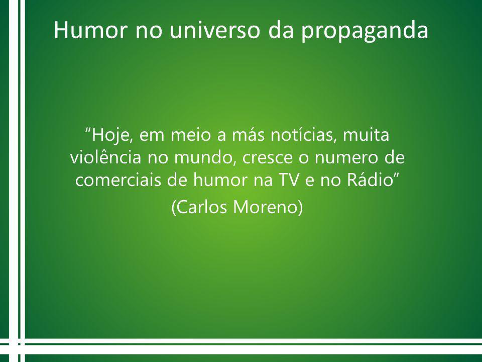 Humor no universo da propaganda Hoje, em meio a más notícias, muita violência no mundo, cresce o numero de comerciais de humor na TV e no Rádio (Carlo