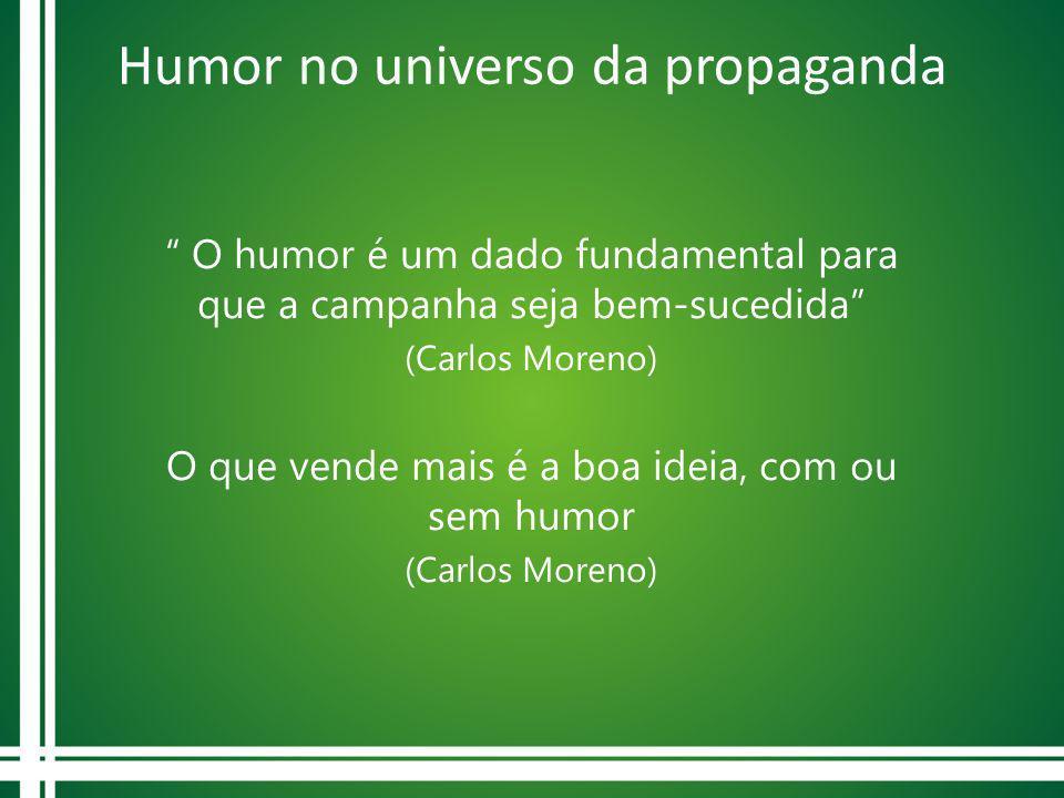 Humor no universo da propaganda O humor é um dado fundamental para que a campanha seja bem-sucedida (Carlos Moreno) O que vende mais é a boa ideia, co