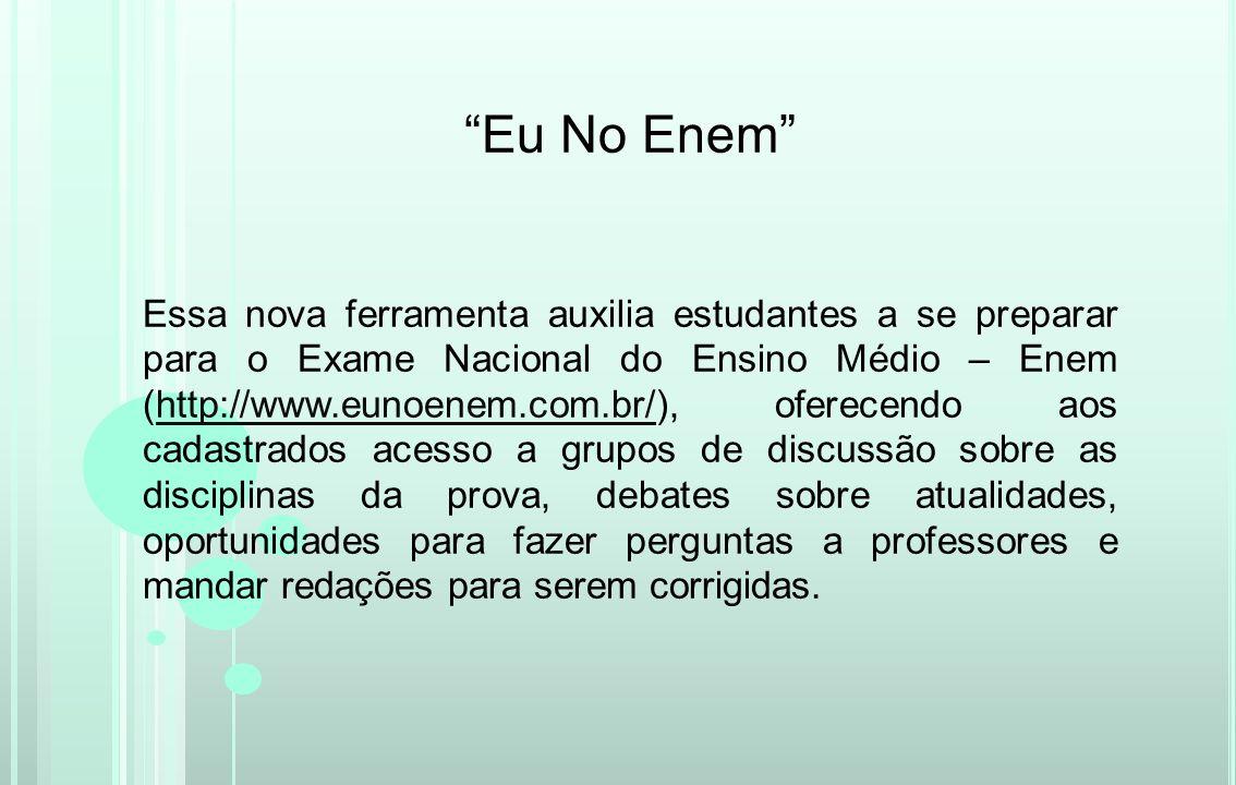 Eu No Enem Essa nova ferramenta auxilia estudantes a se preparar para o Exame Nacional do Ensino Médio – Enem (http://www.eunoenem.com.br/), oferecend
