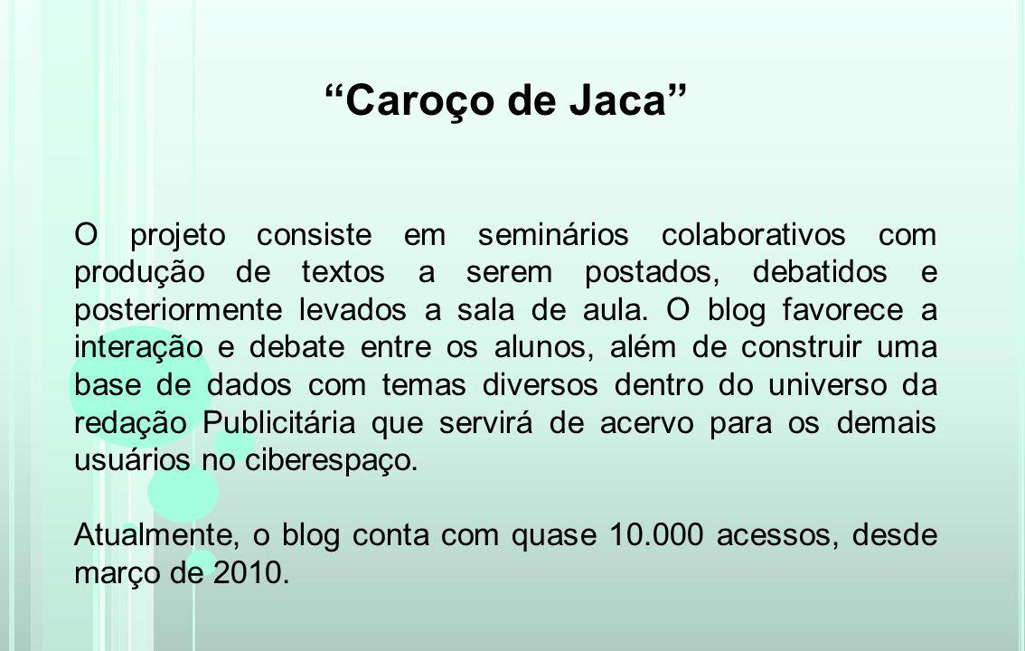 Caroço de Jaca O projeto consiste em seminários colaborativos com produção de textos a serem postados, debatidos e posteriormente levados a sala de au