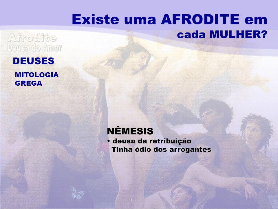 Existe uma AFRODITE em cada MULHER? DEUSES MITOLOGIA GREGA NÊMESIS deusa da retribuição Tinha ódio dos arrogantes