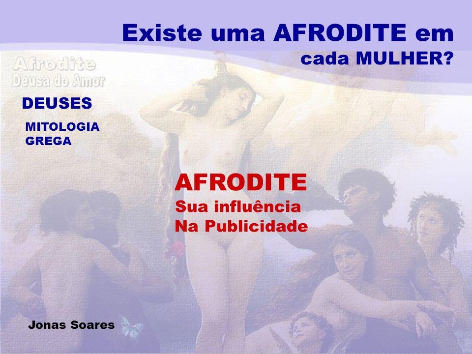 Existe uma AFRODITE em cada MULHER? DEUSES MITOLOGIA GREGA AFRODITE Sua influência Na Publicidade Jonas Soares