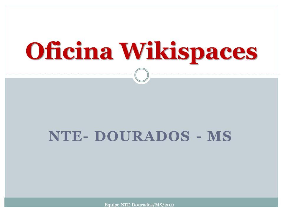 NTE- DOURADOS - MS Oficina Wikispaces Equipe NTE-Dourados/MS/2011