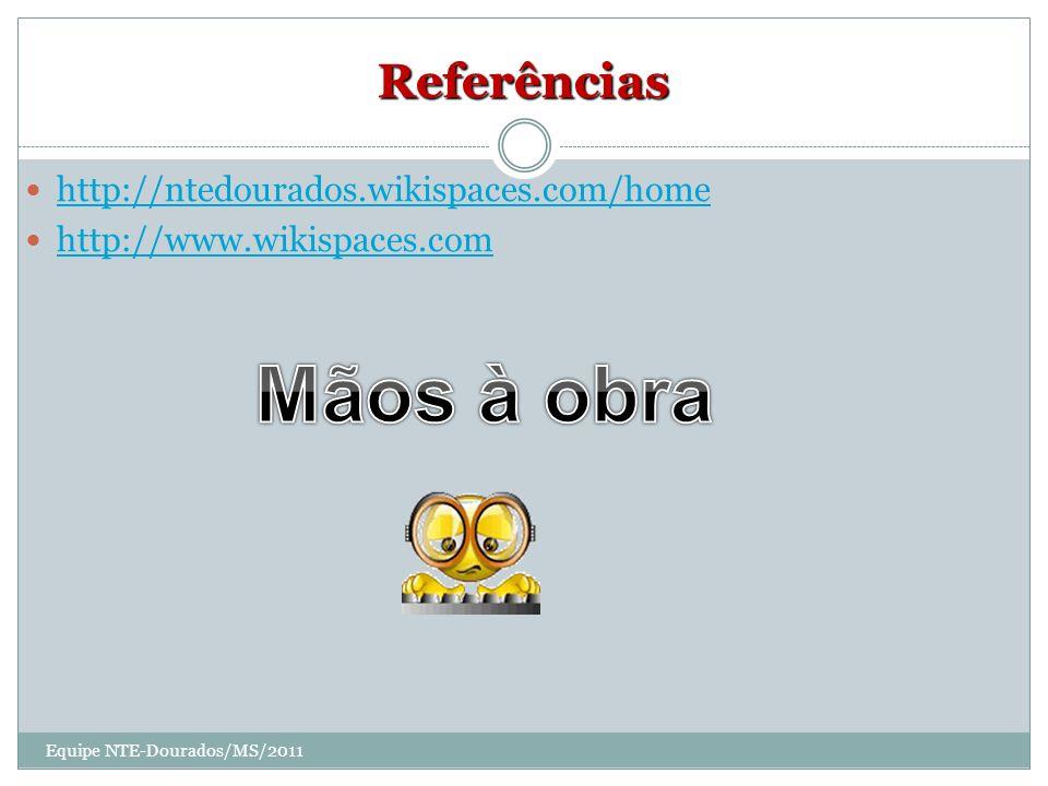 Referências http://ntedourados.wikispaces.com/home http://www.wikispaces.com Equipe NTE-Dourados/MS/2011