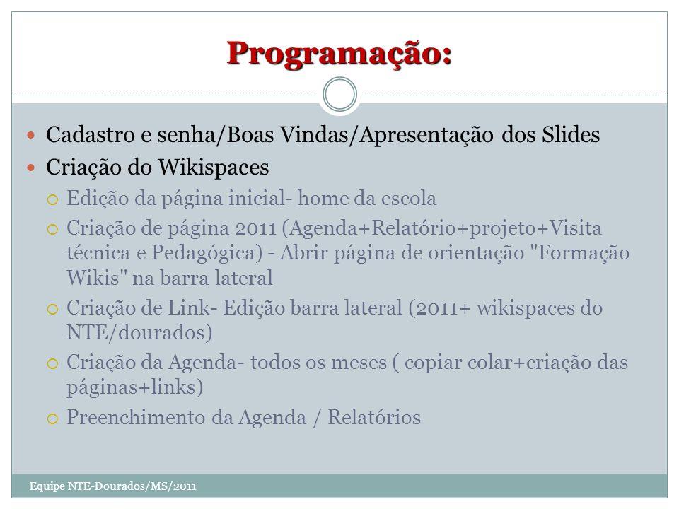 Programação: Cadastro e senha/Boas Vindas/Apresentação dos Slides Criação do Wikispaces Edição da página inicial- home da escola Criação de página 201