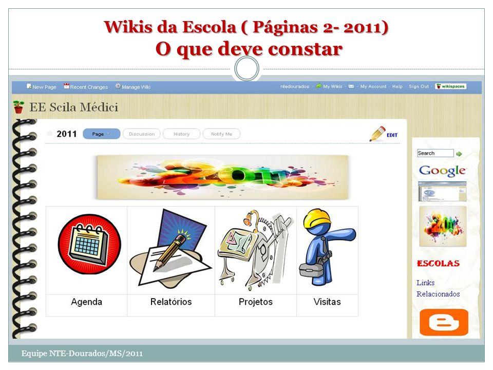 Wikis da Escola ( Páginas 2- 2011) O que deve constar Equipe NTE-Dourados/MS/2011
