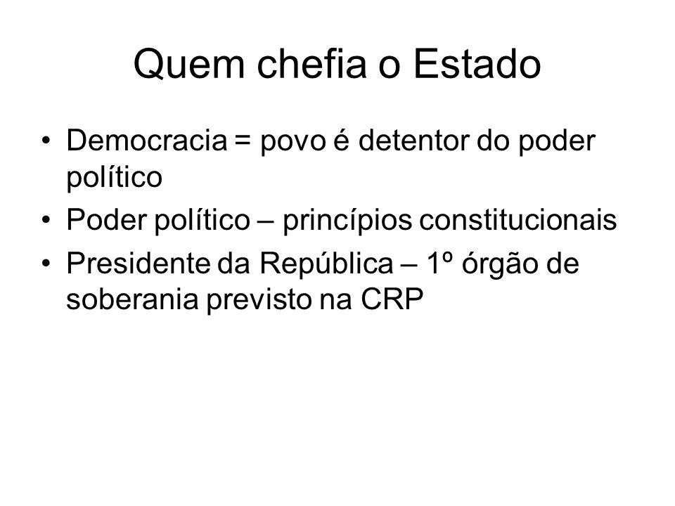 Quem chefia o Estado Democracia = povo é detentor do poder político Poder político – princípios constitucionais Presidente da República – 1º órgão de