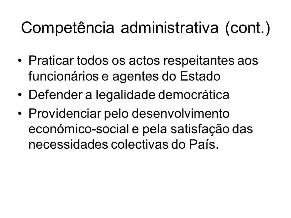 Competência administrativa (cont.) Praticar todos os actos respeitantes aos funcionários e agentes do Estado Defender a legalidade democrática Provide