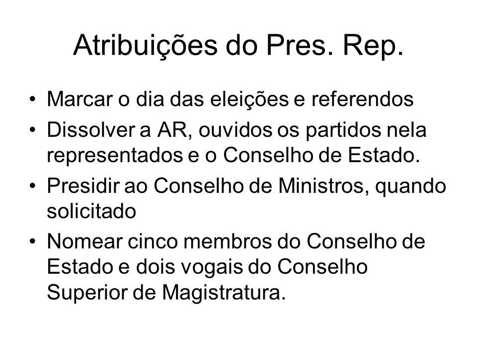 Atribuições do Pres. Rep. Marcar o dia das eleições e referendos Dissolver a AR, ouvidos os partidos nela representados e o Conselho de Estado. Presid