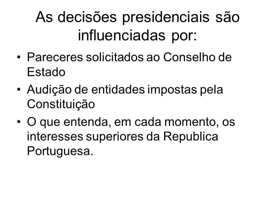 As decisões presidenciais são influenciadas por: Pareceres solicitados ao Conselho de Estado Audição de entidades impostas pela Constituição O que entenda, em cada momento, os interesses superiores da Republica Portuguesa.