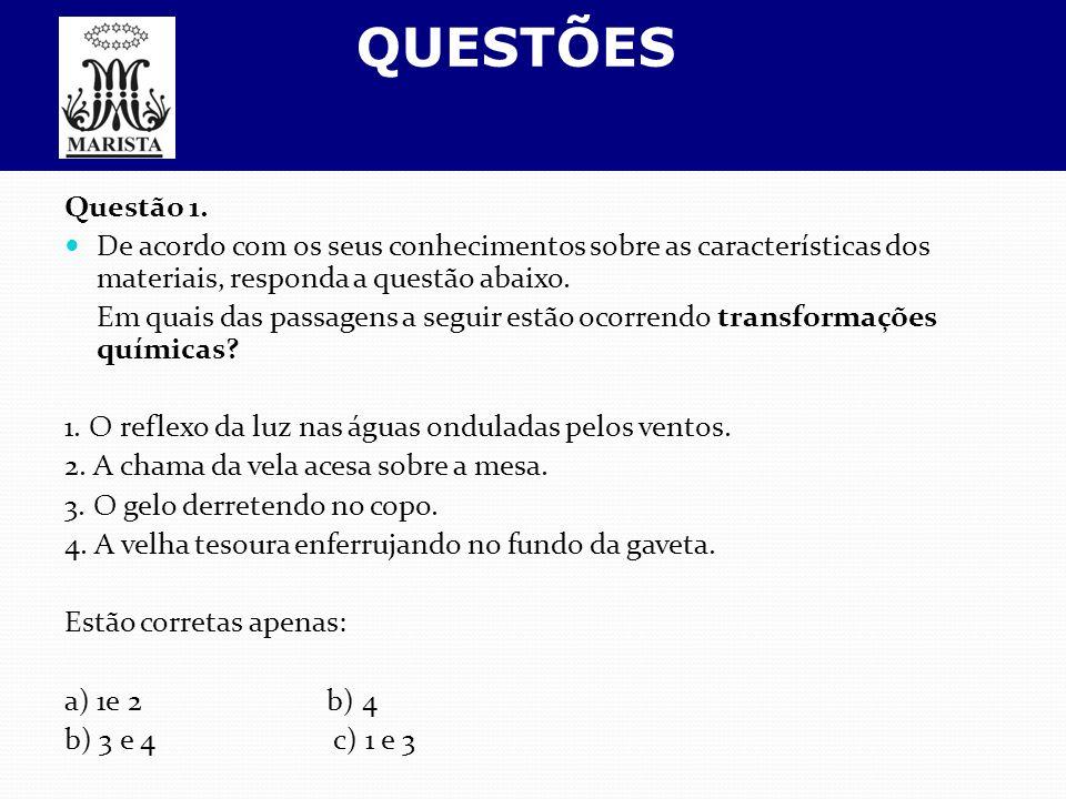 QUESTÕES Questão 1. De acordo com os seus conhecimentos sobre as características dos materiais, responda a questão abaixo. Em quais das passagens a se