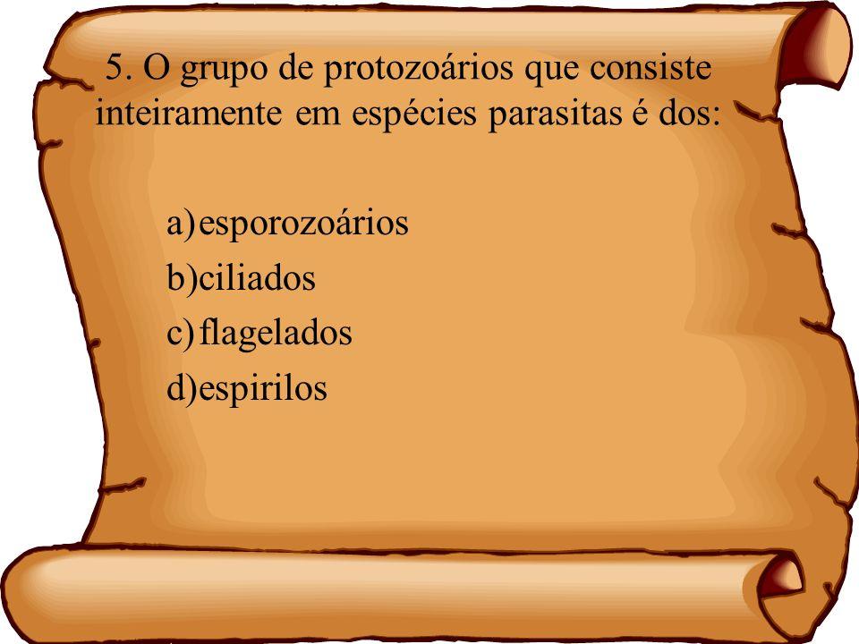 5. O grupo de protozoários que consiste inteiramente em espécies parasitas é dos: a)esporozoários b)ciliados c)flagelados d)espirilos