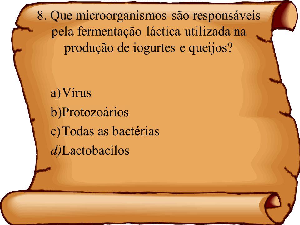 8. Que microorganismos são responsáveis pela fermentação láctica utilizada na produção de iogurtes e queijos? a)Vírus b)Protozoários c)Todas as bactér