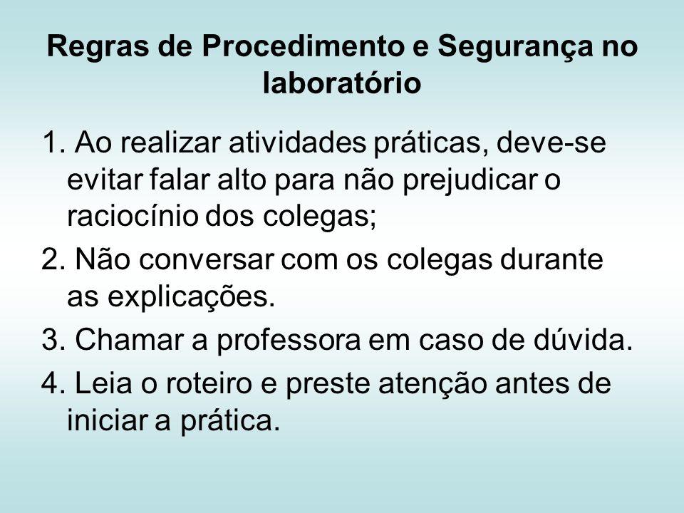 Regras de Procedimento e Segurança no laboratório 5.Só comece a prática quando sua professora determinar.