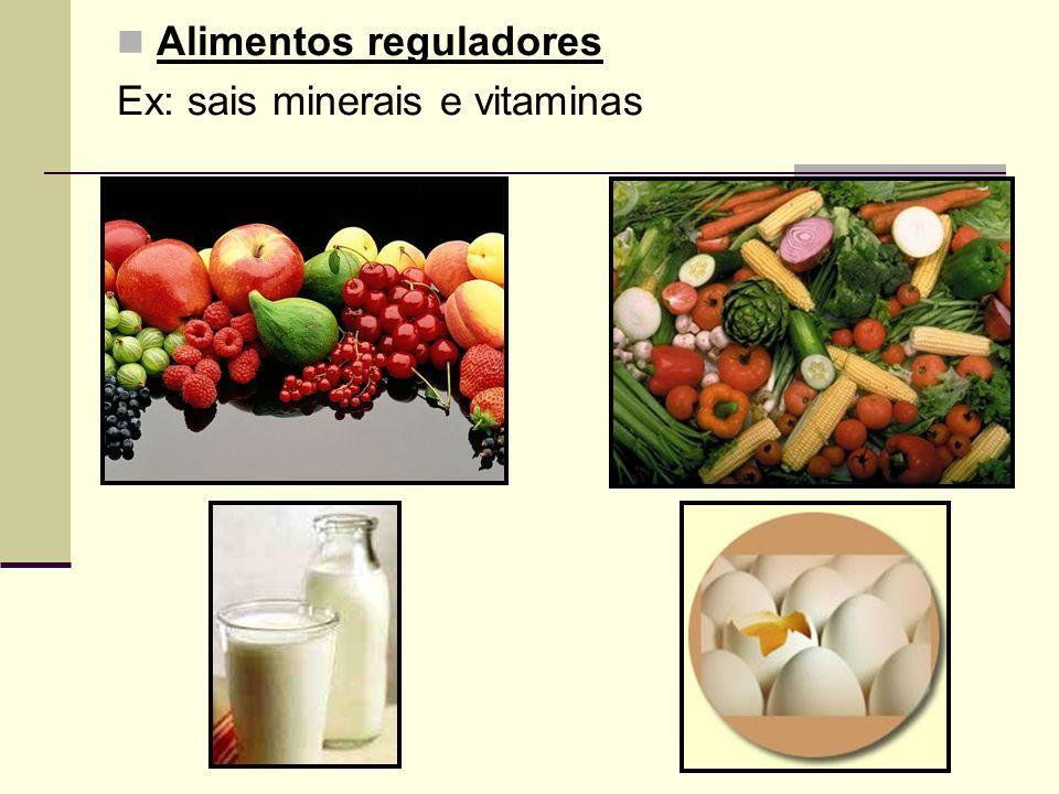 Alimentos reguladores Ex: sais minerais e vitaminas