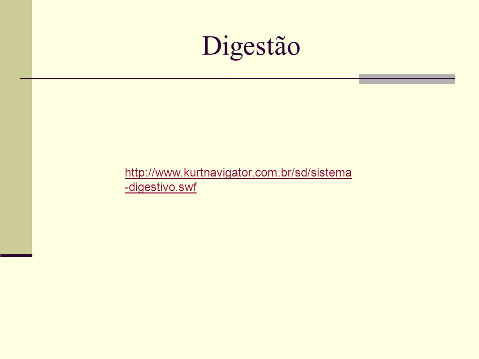 Digestão http://www.kurtnavigator.com.br/sd/sistema -digestivo.swf