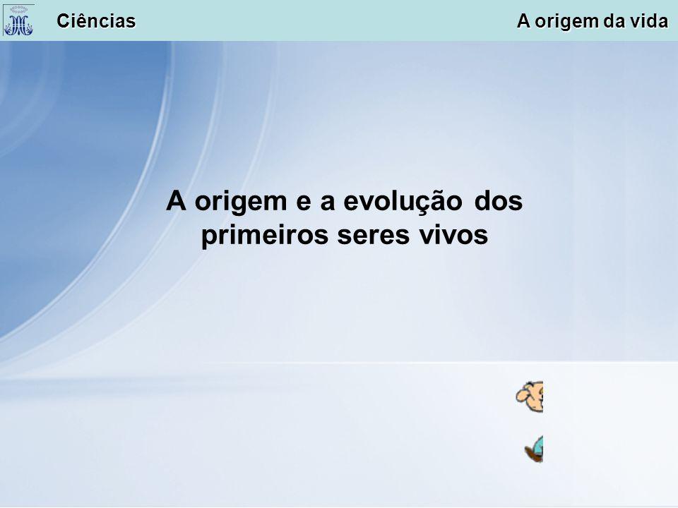 A origem e a evolução dos primeiros seres vivos Ciências A origem da vida Ciências A origem da vida