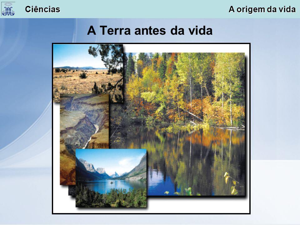 A Terra antes da vida Ciências A origem da vida Ciências A origem da vida