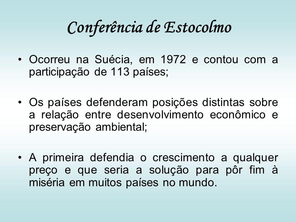 Conferência de Estocolmo Ocorreu na Suécia, em 1972 e contou com a participação de 113 países; Os países defenderam posições distintas sobre a relação