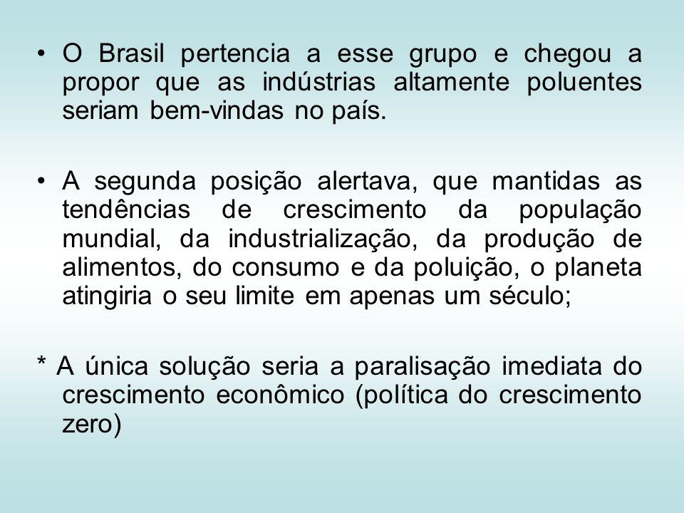 O Brasil pertencia a esse grupo e chegou a propor que as indústrias altamente poluentes seriam bem-vindas no país. A segunda posição alertava, que man