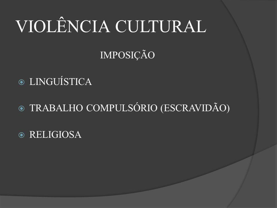 VIOLÊNCIA CULTURAL IMPOSIÇÃO LINGUÍSTICA TRABALHO COMPULSÓRIO (ESCRAVIDÃO) RELIGIOSA