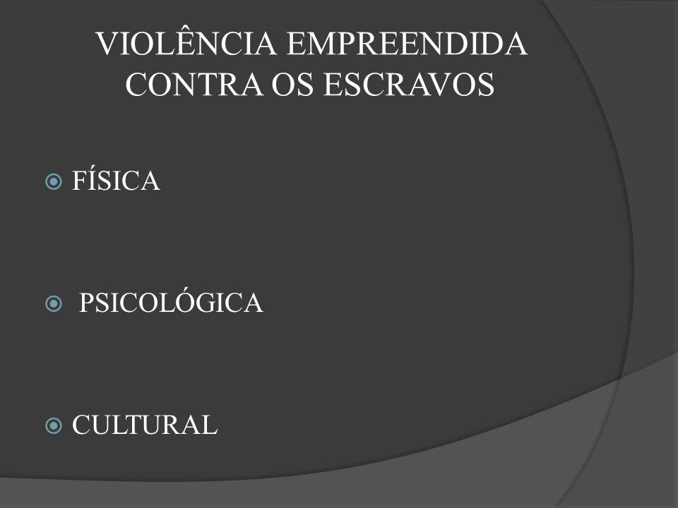 VIOLÊNCIA EMPREENDIDA CONTRA OS ESCRAVOS FÍSICA PSICOLÓGICA CULTURAL