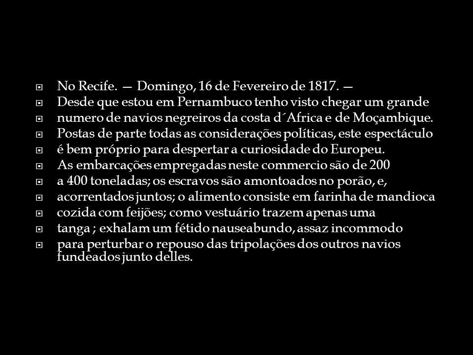 No Recife.Domingo, 16 de Fevereiro de 1817.
