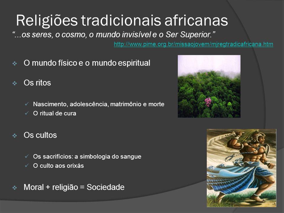 Religiões tradicionais africanas...os seres, o cosmo, o mundo invisível e o Ser Superior. http://www.pime.org.br/missaojovem/mjregtradicafricana.htm O