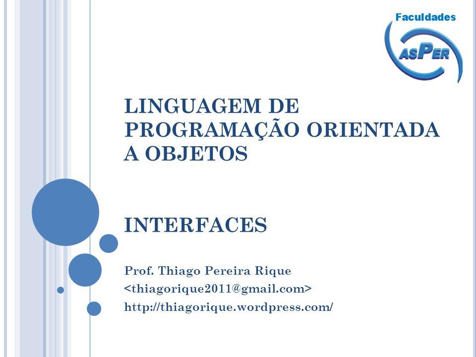 LINGUAGEM DE PROGRAMAÇÃO ORIENTADA A OBJETOS INTERFACES Prof.