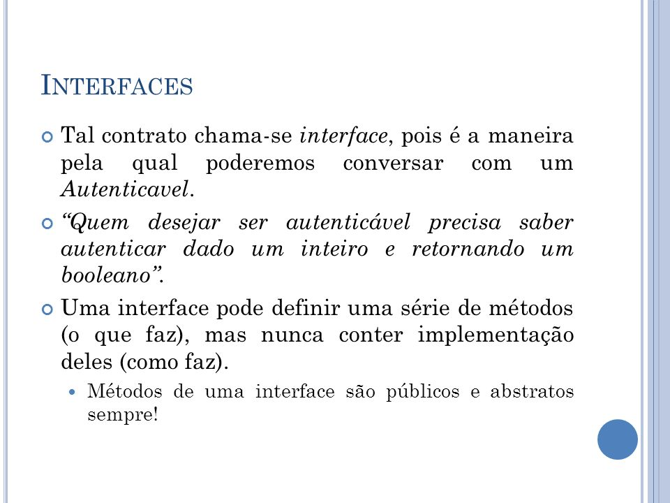 I NTERFACES Tal contrato chama-se interface, pois é a maneira pela qual poderemos conversar com um Autenticavel.