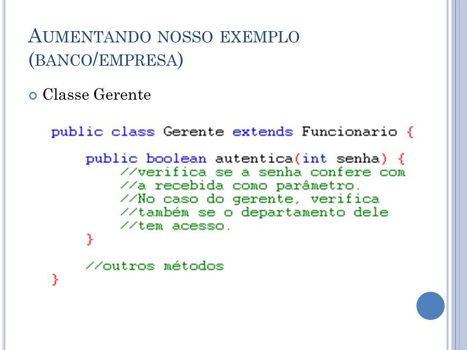 A UMENTANDO NOSSO EXEMPLO ( BANCO / EMPRESA ) Classe Gerente