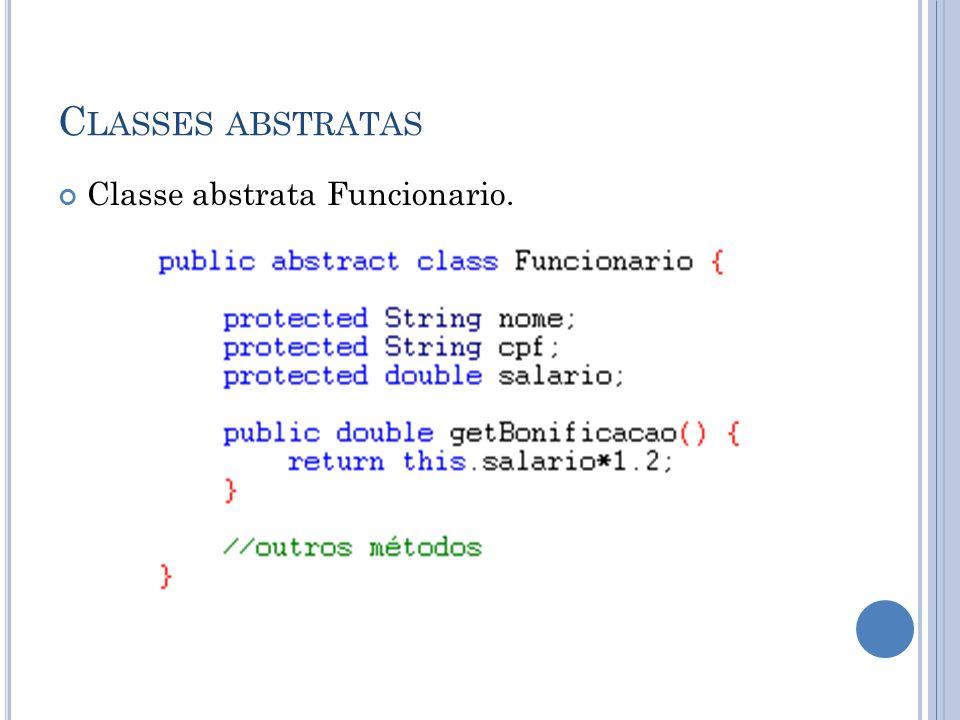 C LASSES ABSTRATAS Classe abstrata Funcionario.