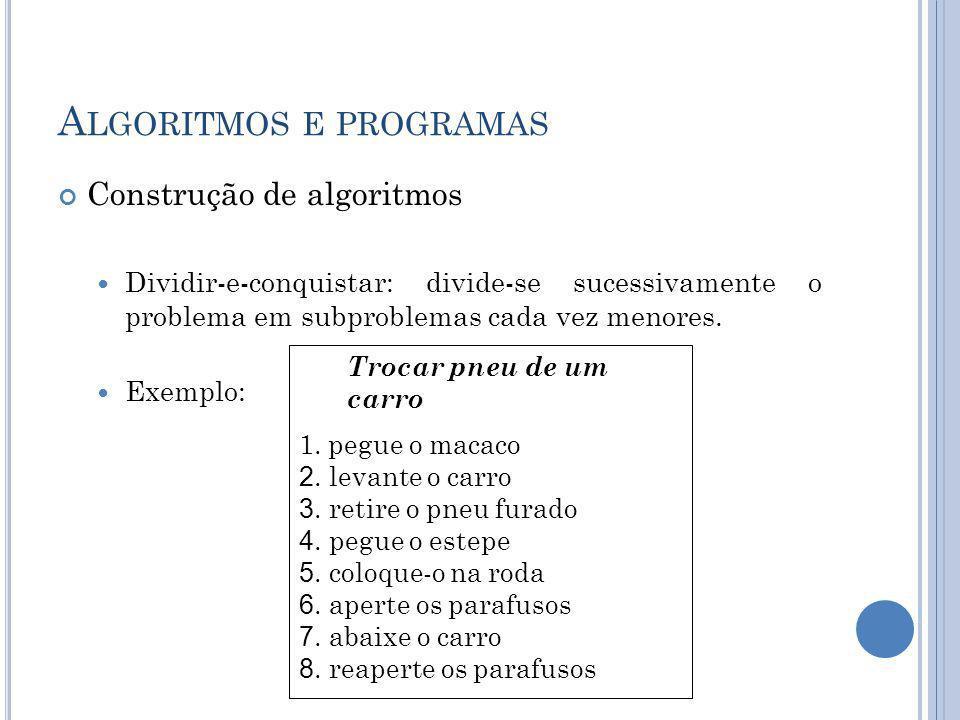 A LGORITMOS E PROGRAMAS Pseudocódigo Exemplo: Algoritmo Calculo_Media Var N1, N2, MEDIA: real Início Leia N1, N2 MEDIA (N1 + N2) / 2 Se MEDIA >= 7 então Escreva Aprovado Senão Escreva Reprovado Fim_se Fim