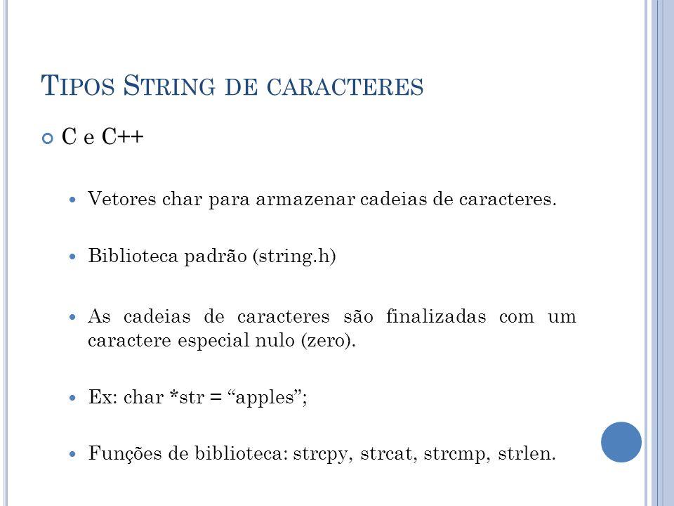 T IPOS S TRING DE CARACTERES C e C++ Vetores char para armazenar cadeias de caracteres. Biblioteca padrão (string.h) As cadeias de caracteres são fina