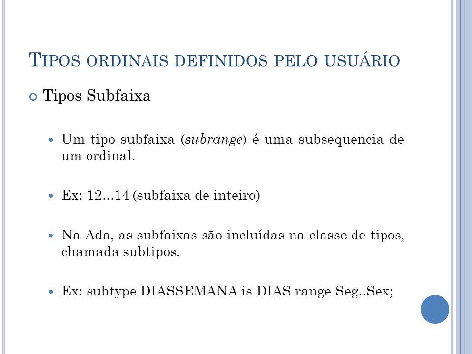 T IPOS ORDINAIS DEFINIDOS PELO USUÁRIO Tipos Subfaixa Um tipo subfaixa ( subrange ) é uma subsequencia de um ordinal. Ex: 12...14 (subfaixa de inteiro