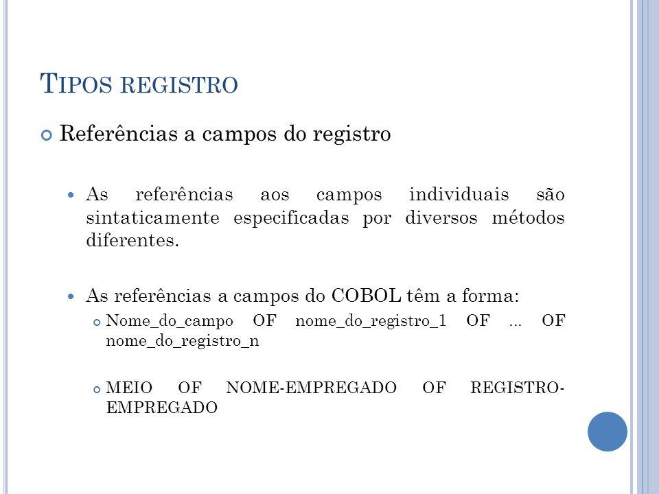 T IPOS REGISTRO Referências a campos do registro As referências aos campos individuais são sintaticamente especificadas por diversos métodos diferente