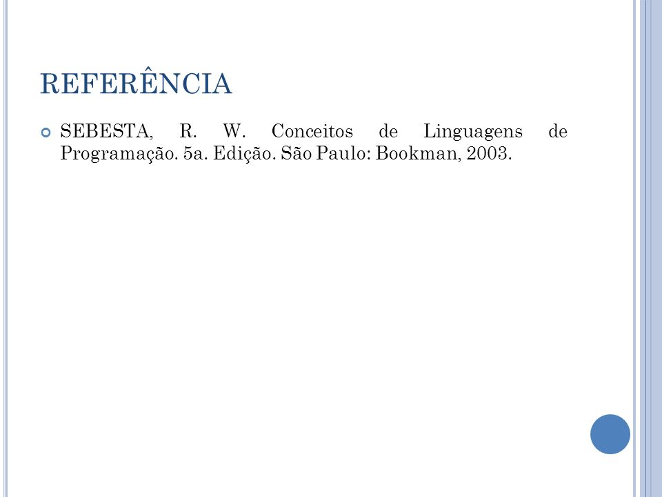 REFERÊNCIA SEBESTA, R. W. Conceitos de Linguagens de Programação. 5a. Edição. São Paulo: Bookman, 2003.