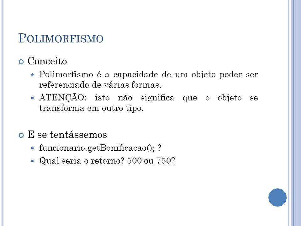 P OLIMORFISMO Conceito Polimorfismo é a capacidade de um objeto poder ser referenciado de várias formas. ATENÇÃO: isto não significa que o objeto se t