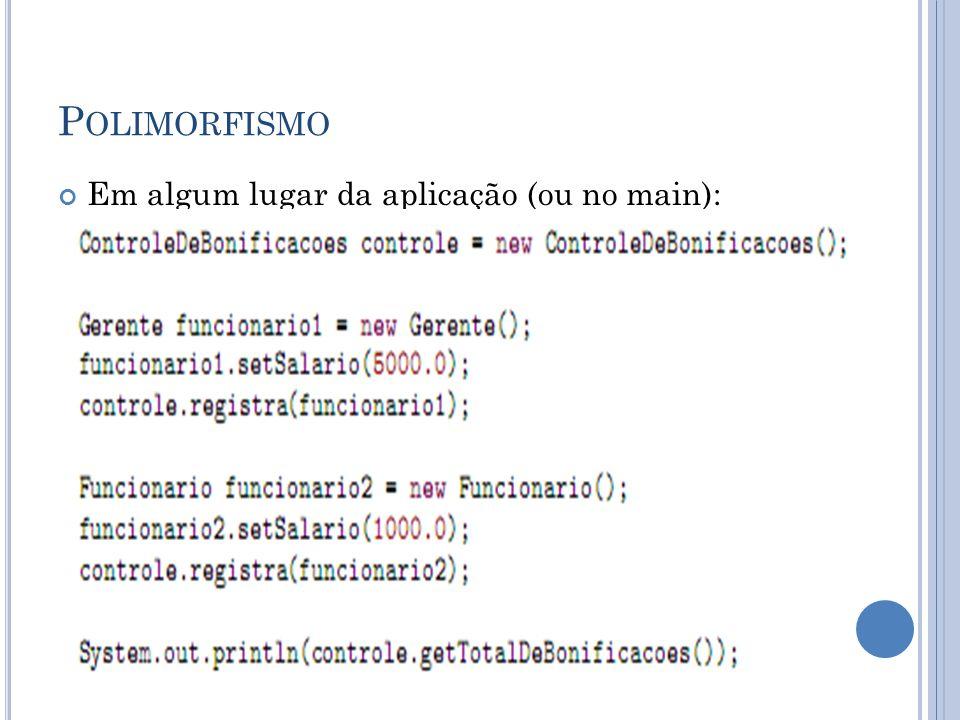 P OLIMORFISMO Em algum lugar da aplicação (ou no main):