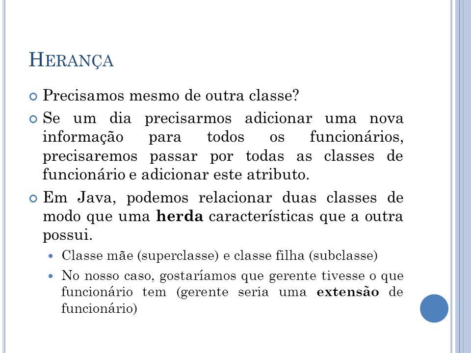 H ERANÇA Herança Classes de objetos novas são derivadas absorvendo-se características de classes existentes e adicionando-se características únicas dessas mesmas classes.
