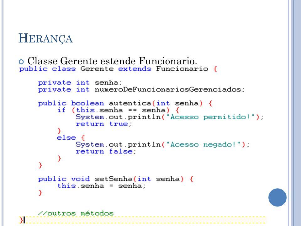H ERANÇA Classe Gerente estende Funcionario.