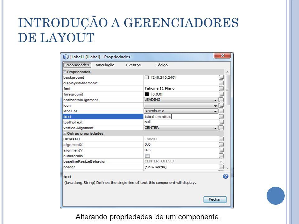 INTRODUÇÃO A GERENCIADORES DE LAYOUT Alterando propriedades de um componente.
