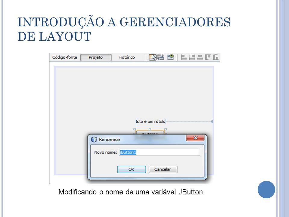 INTRODUÇÃO A GERENCIADORES DE LAYOUT Modificando o nome de uma variável JButton.
